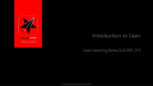 For learning purpose only. Not for commercial use Introduction to Lean Lean Learning Series (LLS-001_V1)