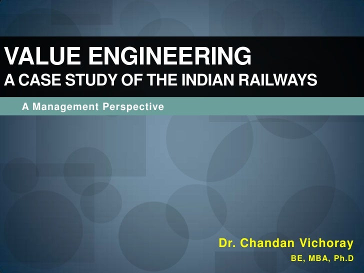 A Management Perspective<br />Value EngineeringA Case Study of the Indian Railways<br />Chandan Vichoray<br />BE, MBA, Doc...