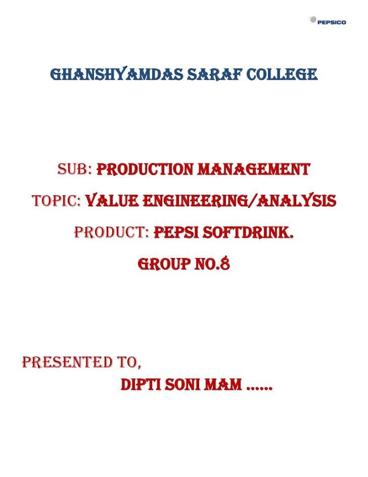 Ghanshyamdas Saraf College   Sub: Production Management Topic: Value Engineering/Analysis     Product: Pepsi Softdrink.   ...