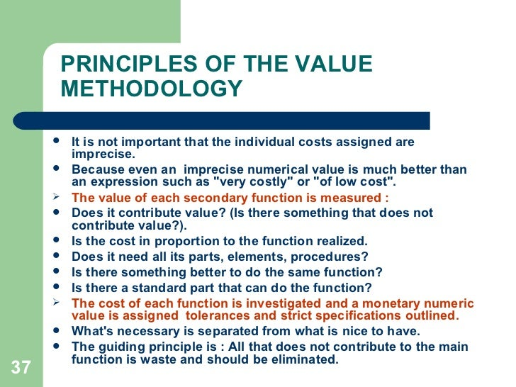 value engineering Value is the ratio of function to cost therefore, lowering cost while maintaining function increases value value engineering is a focused, systematic approach used to analyze a system, service or facility to identify the best way to manage essential functions while lowering cost.