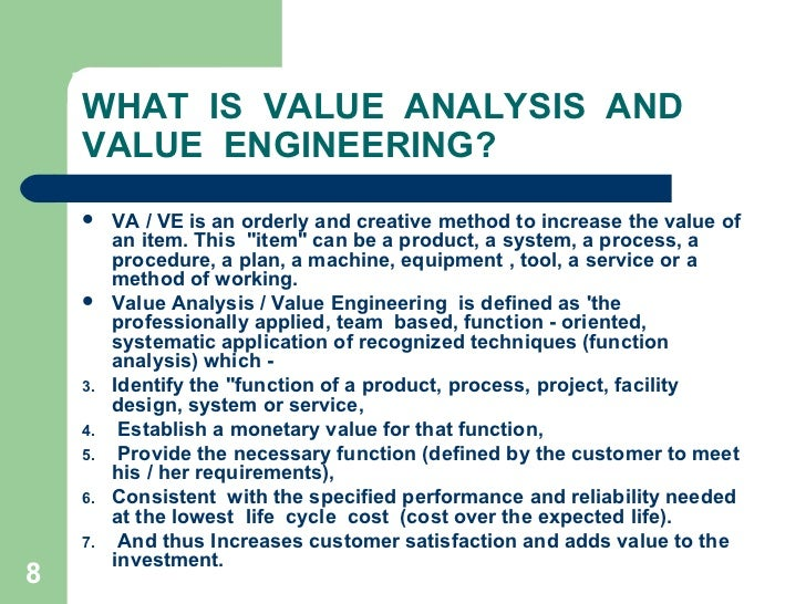 value engineering value analysis What is value engineering • value engineering (ve, or value analysis) is a management technique that seeks the best functional balance between cost.