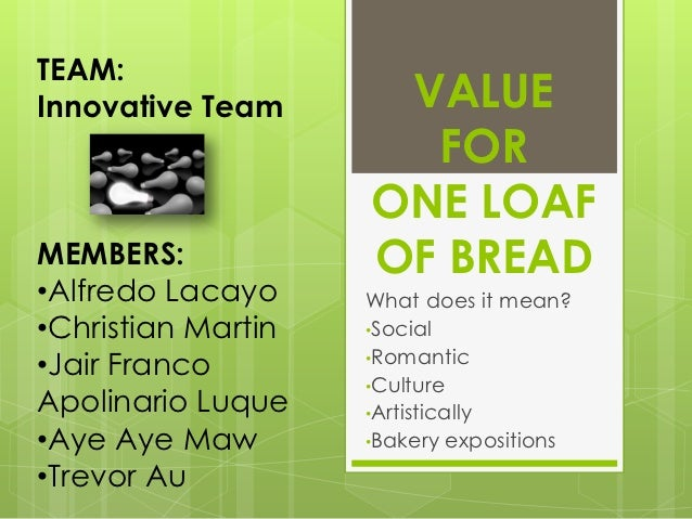 TEAM:Innovative Team      VALUE                      FOR                    ONE LOAFMEMBERS:            OF BREAD•Alfredo L...