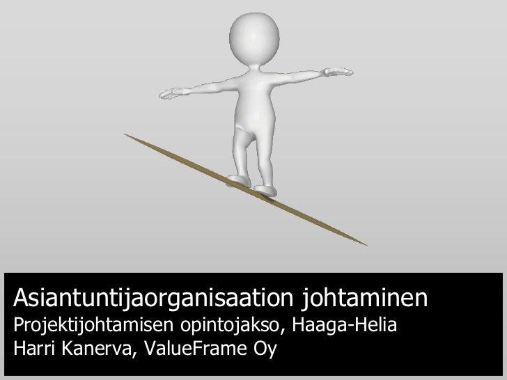 Asiantuntijaorganisaation johtaminenProjektijohtamisen opintojakso, Haaga-HeliaHarri Kanerva, ValueFrame Oy