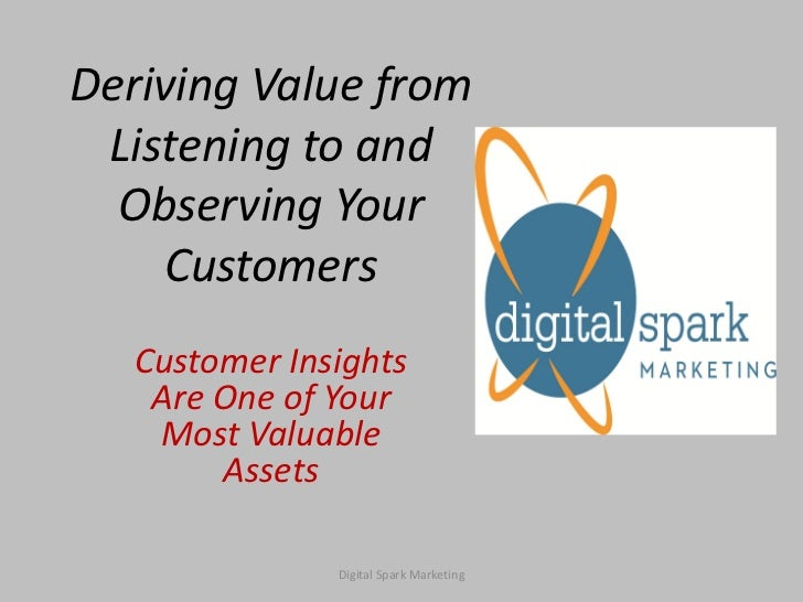 Deriving Value from Listening to and  Observing Your    Customers   Customer Insights    Are One of Your    Most Valuable ...