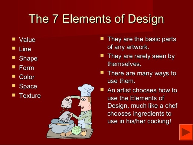 The 7 Elements of DesignThe 7 Elements of Design  ValueValue  LineLine  ShapeShape  FormForm  ColorColor  SpaceSpace...