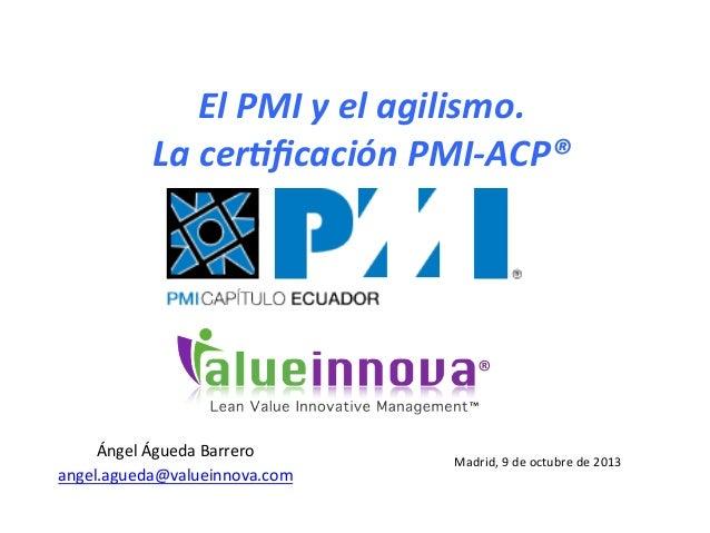 ®   ™   El  PMI  y  el  agilismo.   La  cer3ficación  PMI-‐ACP®   Madrid,  9  de  octubre  de...