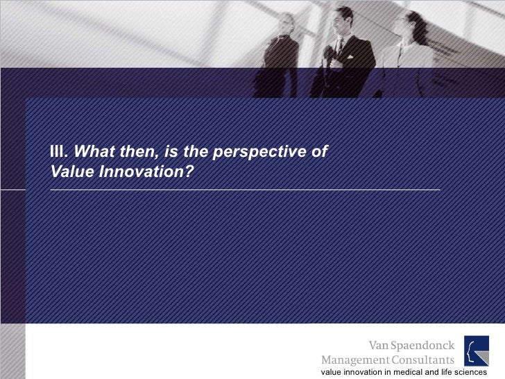 III.  What then, is the perspective of  Value Innovation?