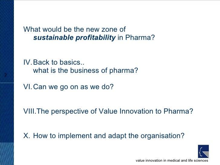 <ul><li>What would be the new zone of  sustainable profitability  in Pharma? </li></ul><ul><li>Back to basics.. what is th...