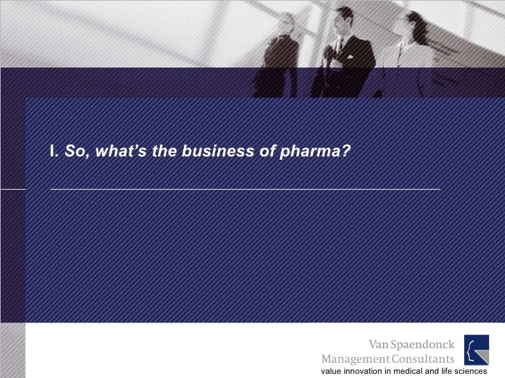I.  So, what's the business of pharma?