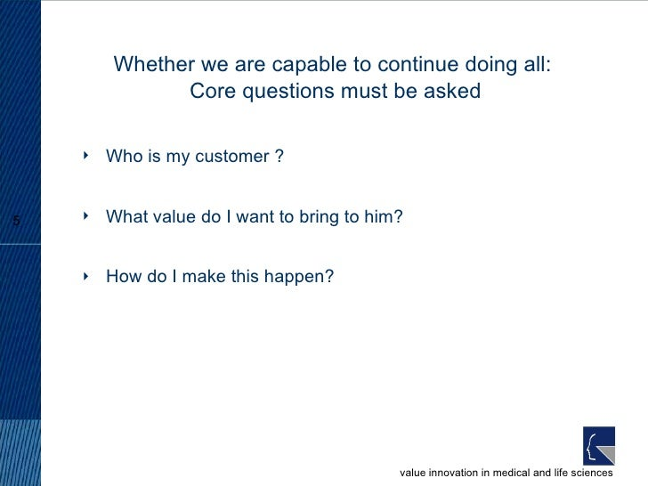 Whether we are capable to continue doing all:  Core questions must be asked <ul><li>Who is my customer ? </li></ul><ul><li...