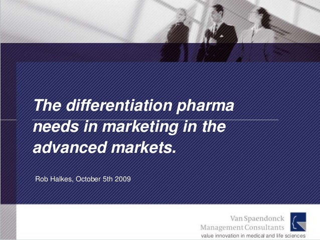 The differentiation pharmaneeds in marketing in theadvanced markets.Rob Halkes, October 5th 2009                          ...