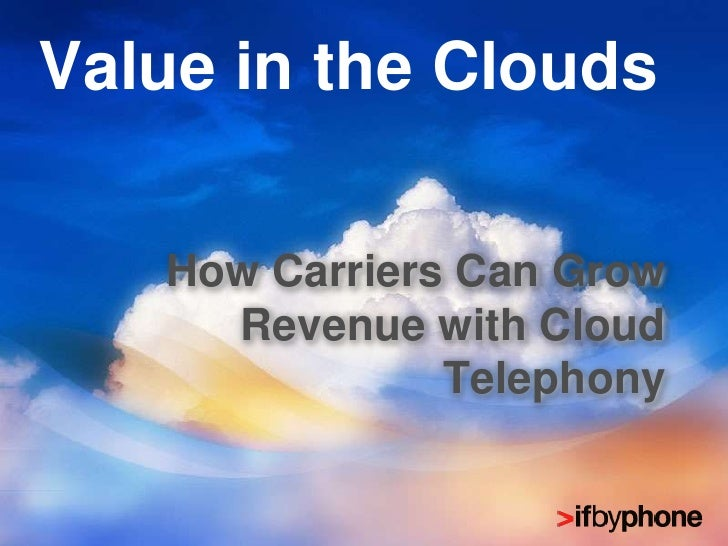 Value in the Clouds<br />How Carriers Can Grow Revenue with Cloud Telephony<br />
