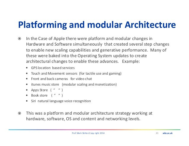 Platforming and modular Architecture In the Case of Apple there were platform and modular changes in Hardware and Software...