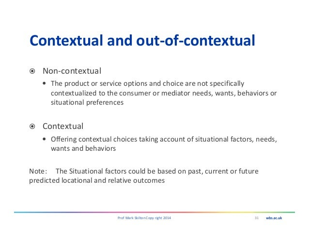 Contextual and out-of-contextual Non-contextual The product or service options and choice are not specifically contextuali...