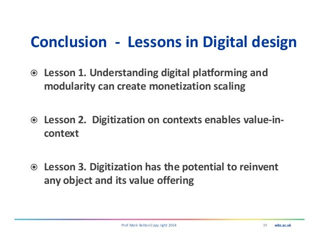 Conclusion - Lessons in Digital design Lesson 1. Understanding digital platforming and modularity can create monetization ...