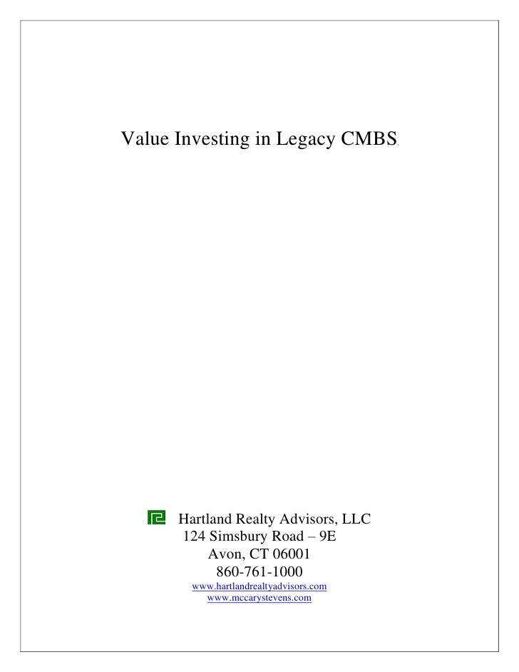 Value Investing in Legacy CMBS      Hartland Realty Advisors, LLC      124 Simsbury Road – 9E           Avon, CT 06001    ...