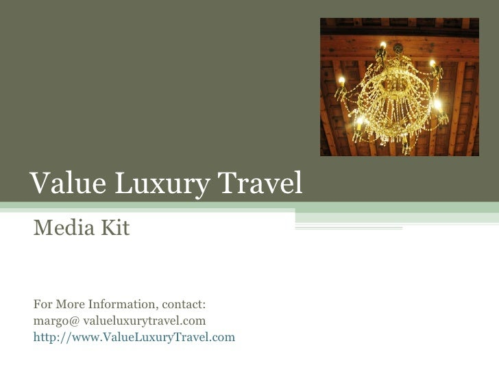 Value Luxury Travel Media Kit For More Information, contact: margo@ valueluxurytravel.com http://www.ValueLuxuryTravel.com