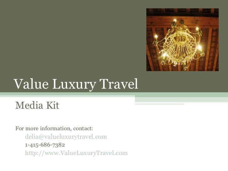 Value Luxury TravelMedia KitFor more information, contact:   delia@valueluxurytravel.com   1-415-686-7382   http://www.Val...