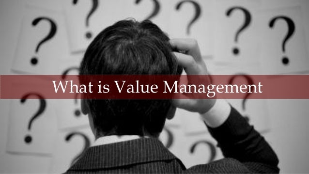 1 WhatisValueManagement,©AllRightsReserved What is Value Management