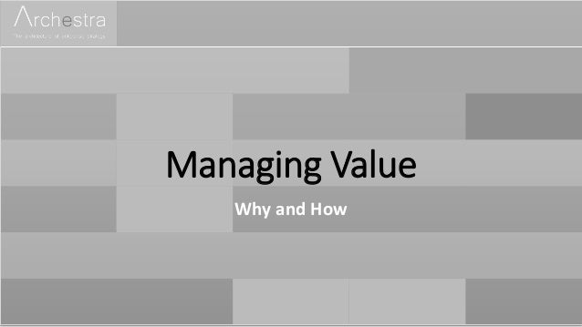 Managing Value Why and How