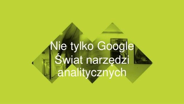 Nie tylko Google Świat narzędzi analitycznych