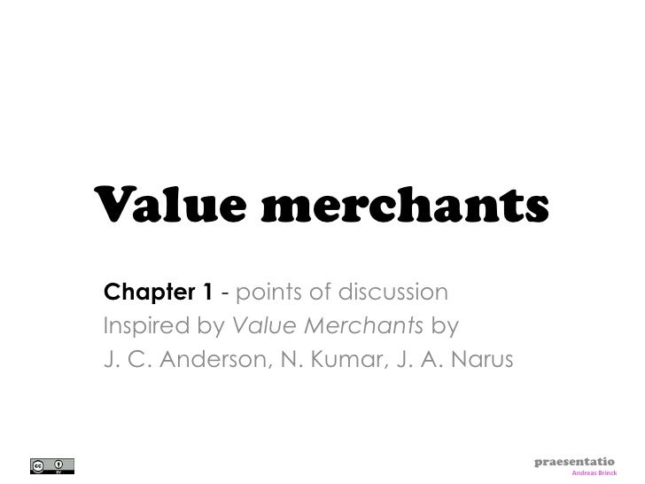 Value merchants Chapter 1 - points of discussion Inspired by Value Merchants by J. C. Anderson, N. Kumar, J. A. Narus     ...