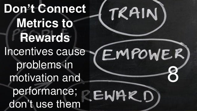 www.luxoft.com Don't Connect Metrics to Rewards Incentives cause problems in motivation and performance; don't use them 8