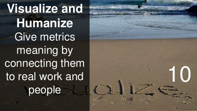 www.luxoft.com Visualize and Humanize Give metrics meaning by connecting them to real work and people 10