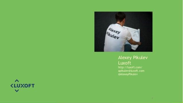 www.luxoft.com 2 Alexey Pikulev Luxoft http://luxoft.com/ apikulev@luxoft.com @AlexeyPikulev