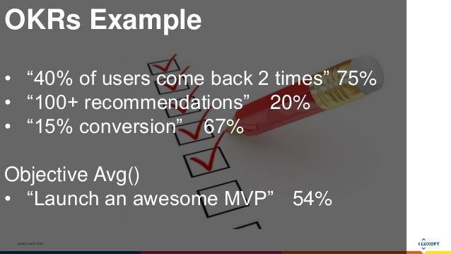 """www.luxoft.com OKRs Example • """"40% of users come back 2 times"""" 75% • """"100+ recommendations"""" 20% • """"15% conversion"""" 67% Obj..."""