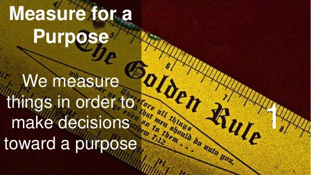 www.luxoft.com Measure for a Purpose We measure things in order to make decisions toward a purpose 1