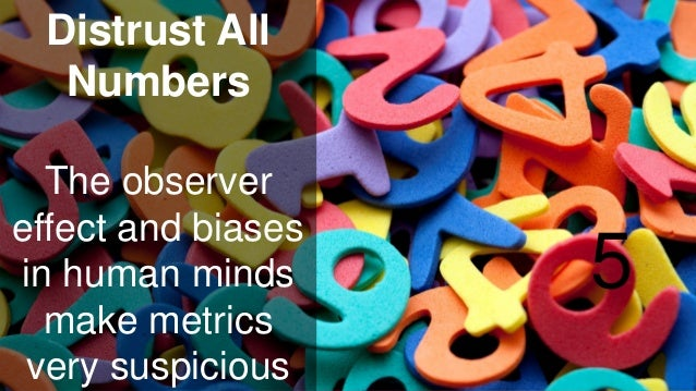 www.luxoft.com Distrust All Numbers The observer effect and biases in human minds make metrics very suspicious 5