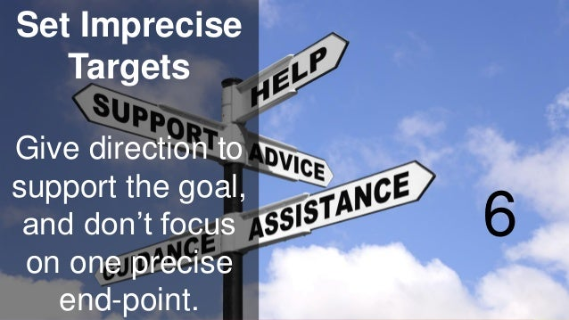 www.luxoft.com Set Imprecise Targets Give direction to support the goal, and don't focus on one precise end-point. 6