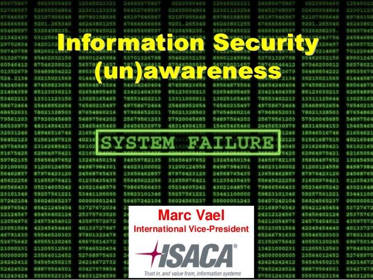 Information Security   (un)awareness          Marc Vael     International Vice-President