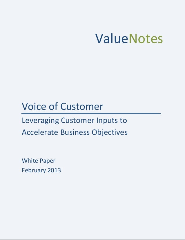 ValueNotes Voice of Customer Leveraging Customer Inputs to Accelerate Business Objectives White Paper February 2013