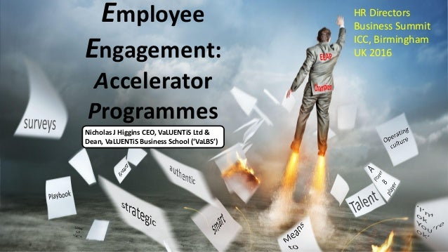Employee Engagement: Accelerator Programmes Nicholas J Higgins CEO, VaLUENTiS Ltd & Dean, VaLUENTiS Business School ('VaLB...