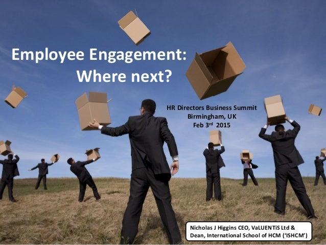 Employee Engagement: Where next? HR Directors Business Summit Birmingham, UK Feb 3rd 2015 Nicholas J Higgins CEO, VaLUENTi...