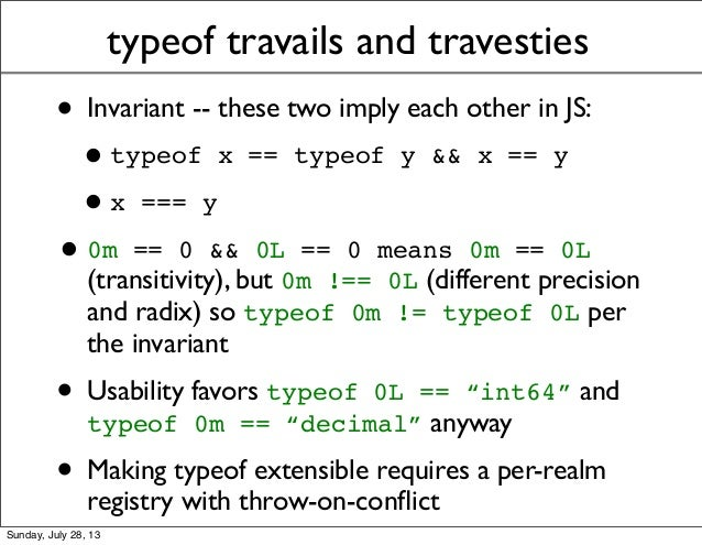 typeof travails and travesties • Invariant -- these two imply each other in JS: •typeof x == typeof y && x == y •x === y •...