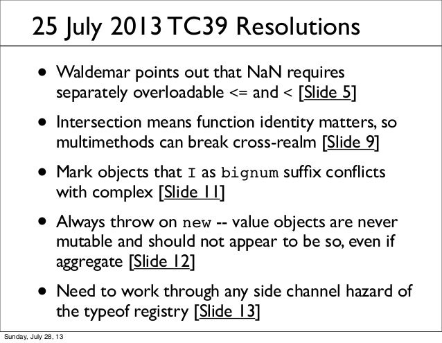 25 July 2013 TC39 Resolutions • Waldemar points out that NaN requires separately overloadable <= and < [Slide 5] • Interse...