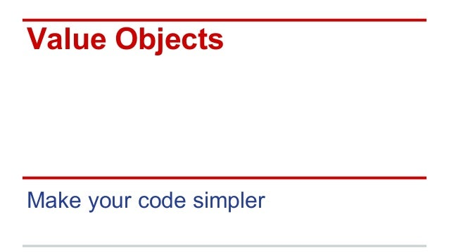Value Objects Make your code simpler