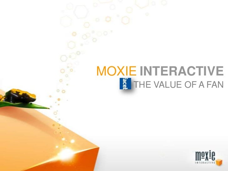 MOXIEINTERACTIVE<br />THE VALUE OF A FAN<br />