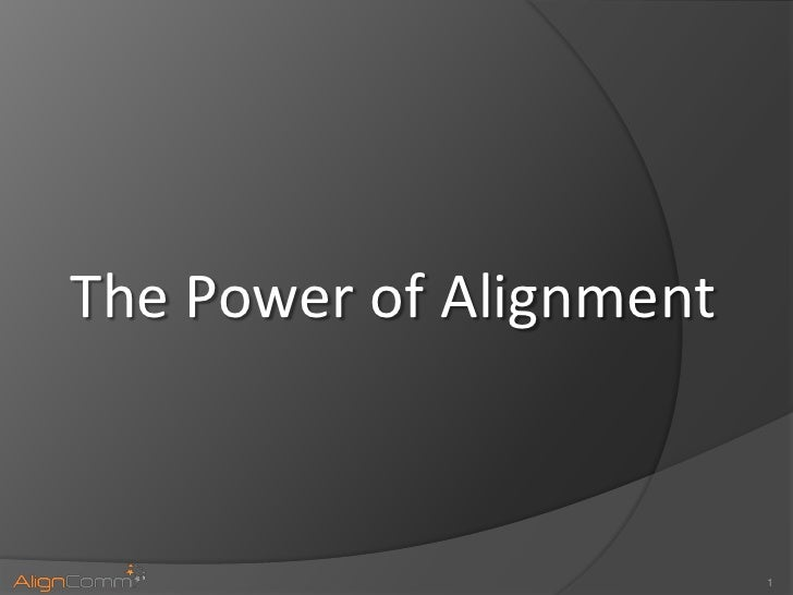 The Power of Alignment                         1