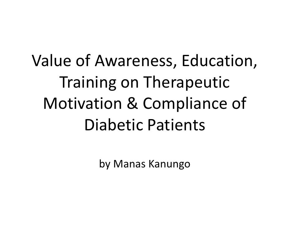 Value of Awareness, Education,     Training on Therapeutic  Motivation & Compliance of         Diabetic Patients          ...