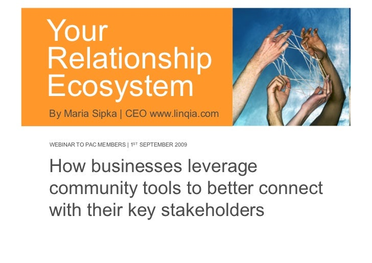 Your Relationship Ecosystem By Maria Sipka | CEO www.linqia.com  WEBINAR TO PAC MEMBERS | 1ST SEPTEMBER 2009    How busine...