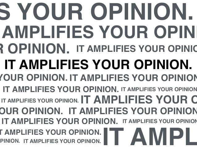 T AMPLIFIES YOUR OPINION. IT AMPLIFIES YOUR OPINION. IT AMPLIFIES YOUR OPINION IT AMPLIFIES YOUR O IT AMPLIFIES YOUR OPINI...