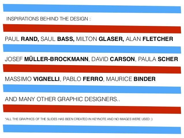 INSPIRATIONS BEHIND THE DESIGN : PAUL RAND, SAUL BASS, MILTON GLASER, ALAN FLETCHER JOSEF MÜLLER-BROCKMANN, DAVID CARSON, ...