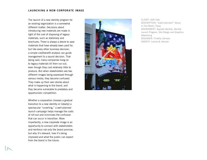LAUNCHING A NEW CORPORATE IMAGE   The launch of a new identity program for      CLIENT: USA Cafe an existing organization ...