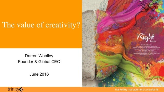 marketing management consultants The value of creativity? Darren Woolley Founder & Global CEO June 2016