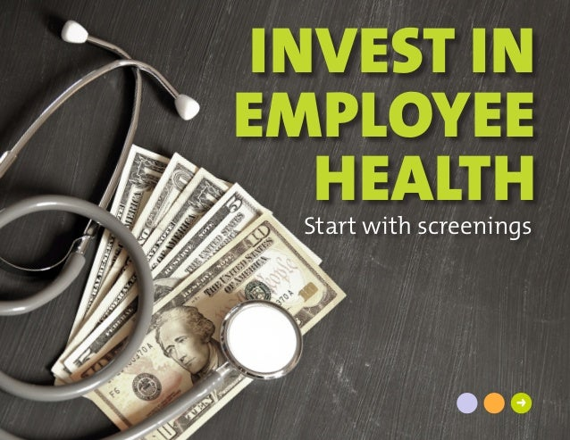 Start with screenings ➜ INVEST IN EMPLOYEE HEALTH