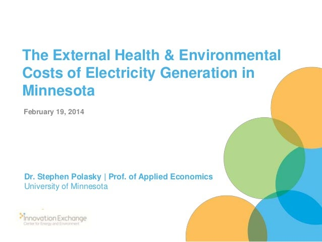 The External Health & Environmental Costs of Electricity Generation in Minnesota February 19, 2014  Dr. Stephen Polasky | ...